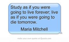 Study as if you were going to live forever; live as if you were going to die tomorrow. You Get It, How To Get, Napoleon Hill Quotes, Own Quotes, Meaningful Words, Effort, Study, Thoughts, Education