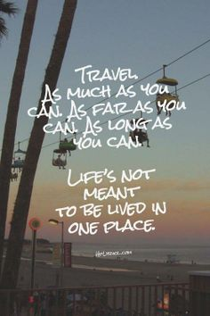Travel as Much as You Can....