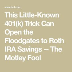 This Little-Known Trick Can Open the Floodgates to Roth IRA Savings -- The Motley Fool Retirement Strategies, Retirement Advice, Investing For Retirement, Retirement Cards, Early Retirement, Investing Money, Retirement Planning, Retirement Savings, Retirement Accounts