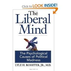 The Liberal Mind: The Psychological Causes of Political Madness: Explains what is wrong with these people.