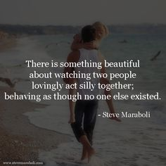 """There is something beautiful about watching two people lovingly act silly together; behaving as though no one else existed."" - Steve Maraboli #quote"