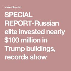 SPECIAL REPORT-Russian elite invested nearly $100 million in Trump buildings, records show