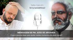 Mensagem de Pai João de Aruanda sobre a postura que devemos adotar nos m...