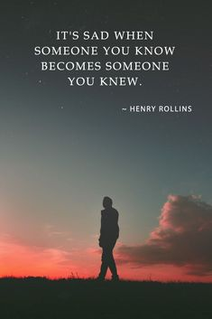 It's sad when someone you know becomes someone you knew. - Henry Rollins ★ A collection of deep sad quotes about love, about him and about friendship that will make you cry. love love life love sad love you Deep Sad Quotes, Sad Girl Quotes, Lonely Quotes, Quotes Deep Feelings, Hurt Quotes, Mood Quotes, Life Quotes, Feeling Quotes, Quotes Quotes