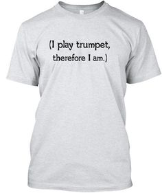 Trumpet - I play, therefore I am T-Shirt