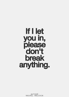 If I let you in please don't break anything