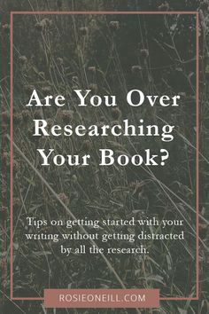 Are you over researching your book - Rosie O'Neill - How to stop researching and start writing - Make a start on your novel - Research the right way - Avoid productive procrastination in your writing