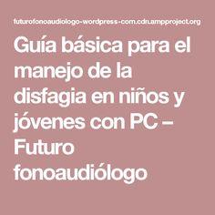 Guía básica para el manejo de la disfagia en niños y jóvenes con PC – Futuro fonoaudiólogo