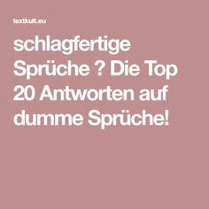 schlagfertige Sprüche ᐅ Die Top 20 Antworten auf dumme Sprüche!