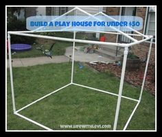 How To Build A Play House out of PVC pipe - less than fifty dollars!