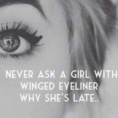 """""""Never ask a girl with winged eyeliner why she's late."""" The perfect eyeliner Makeup Quotes, Beauty Quotes, Makeup Meme, Lipstick Quotes, Funny Makeup, Hair Quotes, Hipster Vintage, Retro Vintage, Style Hipster"""