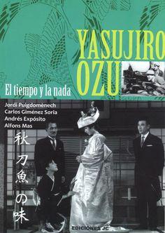 Yasujiro Ozu : el tiempo y la nada / Andrés Expósito, Alfons Mas, Carlos Giménez Soria, Jordi Puigdomènech http://encore.fama.us.es/iii/encore/record/C__Rb2599383?lang=spi