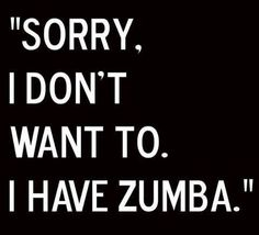 Yup except for work.everyday there is Zumba in my schedule so I have time for you after that! Zumba Meme, Zumba Funny, Zumba Quotes, Motivational Quotes, Zumba Instructor, Health Fitness, Zumba Fitness, Story Of My Life, Get Healthy
