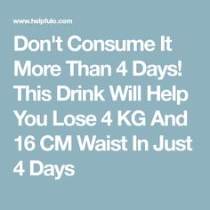 Don't Consume It More Than 4 Days! This Drink Will Help You Lose 4 KG And 16 CM Waist In Just 4 Days