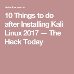 10 Things to do after Installing Kali Linux 2017 — The Hack Today