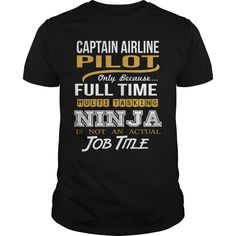 CAPTAIN AIRLINE PILOT Only Because Full Time Multi Tasking NINJA Is Not An Actual Job Title T-Shirts, Hoodies. Check Price Now ==► https://www.sunfrog.com/LifeStyle/CAPTAIN-AIRLINE-PILOT--NINJA-GOLD-Black-Guys.html?id=41382