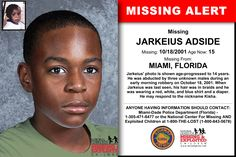 JARKEIUS ADSIDE, Age Now: 15, Missing: 10/18/2001. Missing From MIAMI, FL. ANYONE HAVING INFORMATION SHOULD CONTACT: Miami-Dade Police Department (Florida) - 1-305-471-8477.
