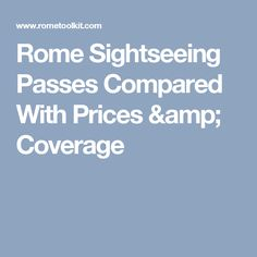 Rome Sightseeing Passes Compared With Prices & Coverage