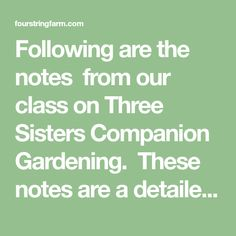 Following are the notes from our class on Three Sisters Companion Gardening. These notes are a detailed guide to the basic planting system we used to pioneer our farm. This gardening method was …