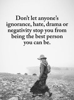 Negativity Quotes Don't let anyone's ignorance, hate, drama or negativity stop you from being the best person you can be. quotes quotes about love quotes for teens quotes god quotes motivation Positive Quotes For Work, Work Quotes, Wisdom Quotes, True Quotes, Great Quotes, Quotes To Live By, Motivational Quotes, Inspirational Quotes, Quotes About Hate