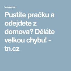 Pustíte pračku a odejdete z domova? Děláte velkou chybu!  - tn.cz