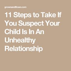 11 Steps to Take If You Suspect Your Child Is In An Unhealthy Relationship Therapy Tools, Abusive Relationship, Domestic Violence, Healthy Relationships, Your Child, First Love, Parenting, Children, Raising