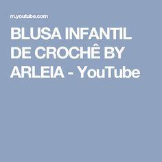 BLUSA INFANTIL DE CROCHÊ BY ARLEIA - YouTube