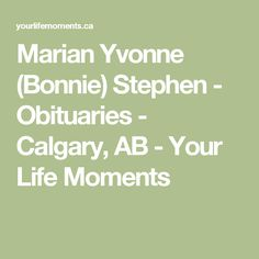 Marian Yvonne (Bonnie) Stephen - Obituaries - Calgary, AB - Your Life Moments