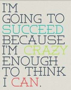 I am going to succeed because I'm crazy enough to think I can! #believeinyourself