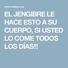 EL JENGIBRE LE HACE ESTO A SU CUERPO, SI USTED LO COME TODOS LOS DÍAS!!!