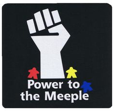 power to the meeple!!