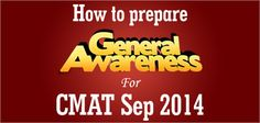 General Awareness will play the same role in pushing up your merit position in CMAT as other sections can do. In this article Prof S K Agarwal, expert on CMAT preparation shares the importance of General Awareness and key tips to prepare this module