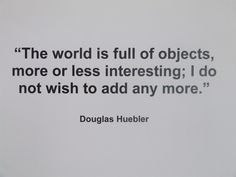 Douglas Huebler, 'The World Is. Artist Quotes, Framing Photography, More Words, Conceptual Art, Art And Architecture, Word Art, Art Images, Thoughts, World