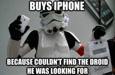 Stormtrooper Humor:  Buys iPhone because couldn't find the droid he was looking for.