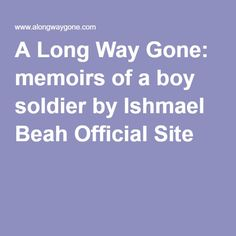 A Long Way Gone: memoirs of a boy soldier by Ishmael Beah Official Site