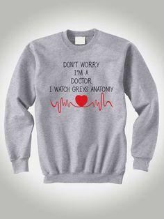 Grey's Anatomy Sweatshirt Don't Worry I'm a Doctor I Watch Greys Anatomy Sweater