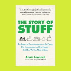 The Story Of Stuff - https://storyofstuff.org/book/