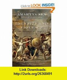 Identity and Violence The Illusion of Destiny (Issues of Our Time) (9780393329292) Amartya Sen , ISBN-10: 0393329291  , ISBN-13: 978-0393329292 ,  , tutorials , pdf , ebook , torrent , downloads , rapidshare , filesonic , hotfile , megaupload , fileserve