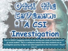 This is a FUN and ENGAGING activity to use during or towards the end of your Early Man study in 6th gr social studies! Students will go on a CSI type investigation where they will look at Otzi the Iceman. They will start with an intro video that will talk about Otzi and where he was found.