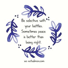 Be selective with your battles. Sometimes #peace is better than being right. @notsalmon