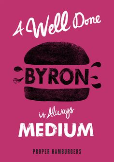 Consultancy 101 has created a series of posters for burger brand Byron. The designers on the project were Dave Allen and Jim Ward.