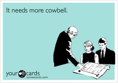 Funny Music Ecard: It needs more cowbell.