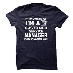 I'm Not Judging You I'm A Customer Service Manager I'm Diagnosing You T-Shirt, Hoodie CS Manager