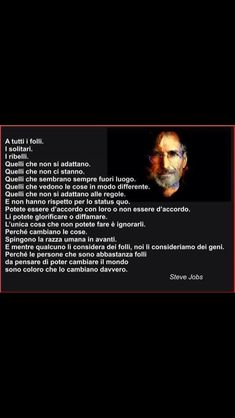 Dopo Erasmo da Rotterdam, dopo Steve Jobs, chi sarà il prossimo top player, ad elogiare i magnifici FOLLI? Quotes To Live By, Life Quotes, Italian Vocabulary, Steve Jobs, Magic Words, Always Learning, Some Words, Sentences, Life Lessons
