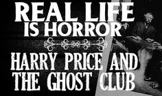 Real Life Is Horror: Harry Price and the ghost club:
