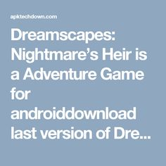 Dreamscapes: Nightmare's Heir is a Adventure Game for androiddownload last version of Dreamscapes: Nightmare's Heir Apk + Data for android from revdl with