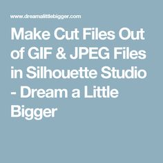 post make cut files out of gif jpeg files in silhouette studio.