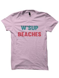 W'sup Beaches T-shirt Funny Shirts With Sayings by StyleWars