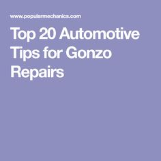 Top 20 Automotive Tips for Gonzo Repairs