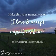 """Make this your mantra today… """"I love & accept myself as I am"""""""